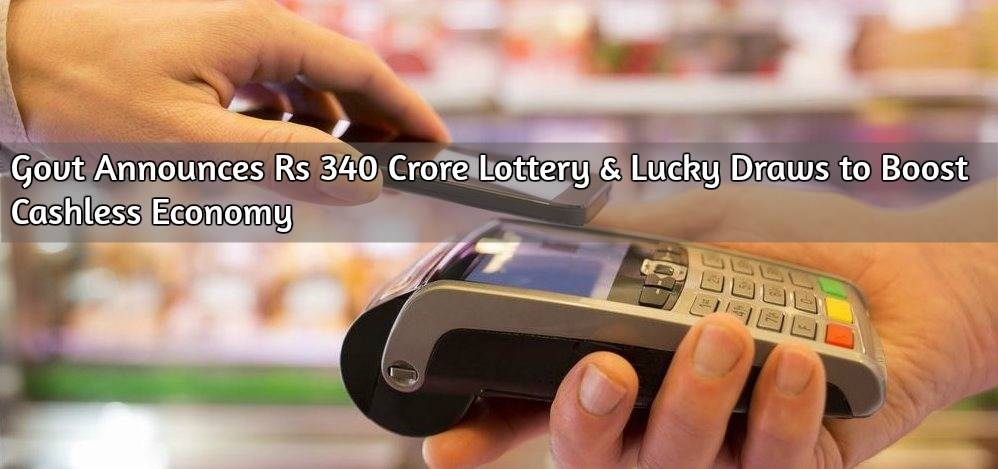 Govt Announces Rs 340 Crore Lottery & Lucky Draws to Boost Cashless Economy