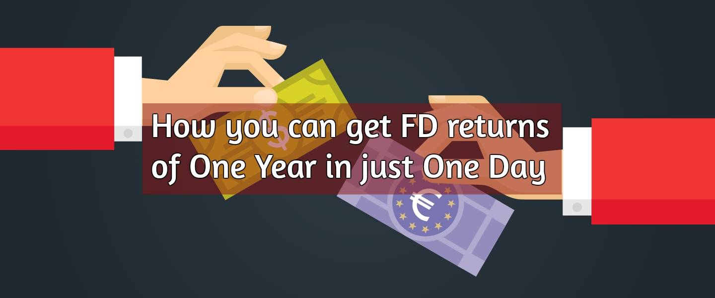 How you can get FD returns of One Year in just One Day